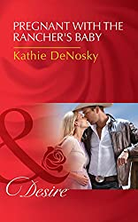 Pregnant With The Rancher's Baby (Mills & Boon Desire) (The Good, the Bad and the Texan, Book 5)