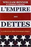 L'empire Des Dettes: A L'aube D'une Crise Economique Epique (Romans, Essais, Poesie, Documents) (French Edition) by William Bonner (2006-05-22)