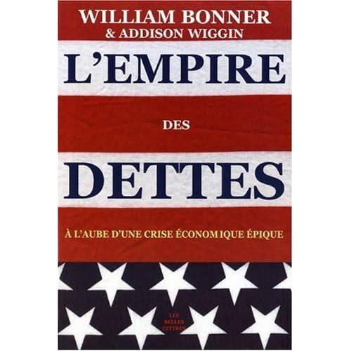 L'empire Des Dettes: A L'aube D'une Crise Economique Epique (Romans, Essais, Poesie, Documents) (French Edition) by William Bonner (2006-05-22)