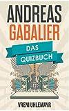 Andreas Gabalier: Das Quizbuch vom Volks Rock´n´Roller über den Grand Prix der Volksmusik bis zu den Rosenheimcops