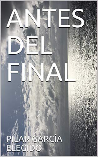 ANTES DEL FINAL (ESCENA nº 1) por PILAR GARCÍA ELEGIDO
