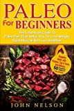 Paleo For Beginners: The Essentials Guide To Paleo Diet That Helps You To Lose Weight, Build Muscle And Live Healthier