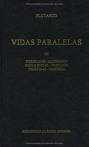 354. Vidas paralelas III: Alcibiades; Coriolano; Timoleón, Paulo Emilio; Pelópidas; Marcelo (B. CLÁSICA GREDOS)