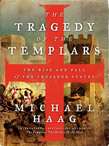 The Tragedy of the Templars: The Rise and Fall of the Crusader States por Michael Haag