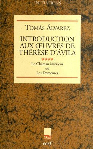 Introduction aux oeuvres de Thérèse d'Avila : Tome 4, Le Château intérieur ou Les Demeures