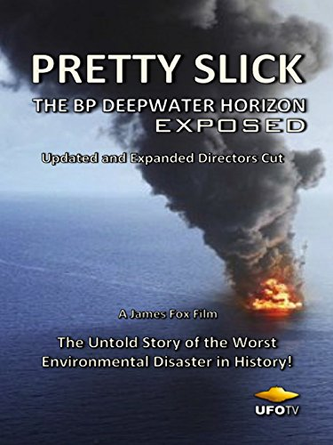 Pretty Slick - The BP Deepwater Horizon Exposed - Updated and Expanded Directors Cut [OV] (Oil Horizon)
