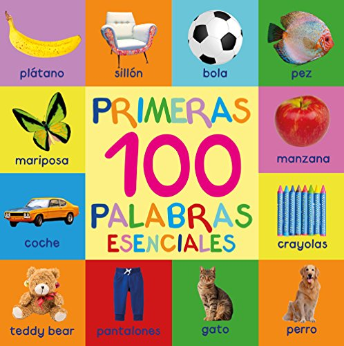 Primeras 100 Palabras Esenciales: First 100 Essential Words In Spanish - Para Niños - Spanish Books - Para Bebes - Libro En Español - Spanish For Kids - Libros Para Niños - Libros Infantiles por Mary King