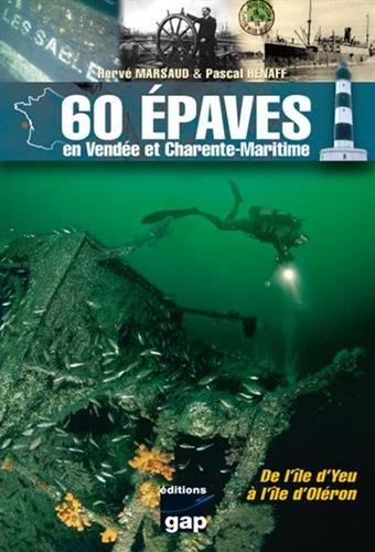 60 épaves en Vendée et Charente-Maritime : De l'île d'Yeu à l'île d'Oléron par Hervé Marsaud, Pascal Hénaff