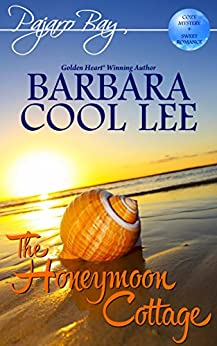 The Honeymoon Cottage (A Pajaro Bay Cozy Mystery + Sweet Romance Book 1) by [Lee, Barbara Cool]