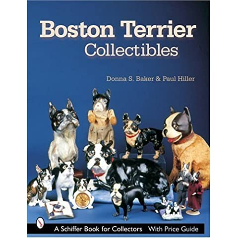 Boston Terrier Collectibles (Schiffer Book for Collectors) by Baker, Donna S., Hiller, Paul (2003)