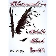 Schattenmacht 1-3: Seelenblut - Bluterbe - Engelsblut: Vampirroman Reihe (Schattenmacht Sammelband 1)
