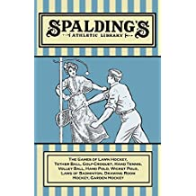 Spalding\'s Athletic Library - The Games of Lawn Hockey, Tether Ball, Golf-Croquet, Hand Tennis, Volley Ball, Hand Polo, Wicket Polo, Laws of Badminton, Drawing Room Hockey, Garden Hockey