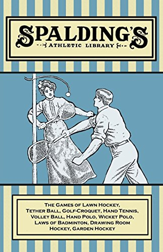 Spalding's Athletic Library - The Games of Lawn Hockey, Tether Ball, Golf-Croquet, Hand Tennis, Volley Ball, Hand Polo, Wicket Polo, Laws of Badminton, ... Room Hockey, Garden Hockey (English Edition) por Anon.