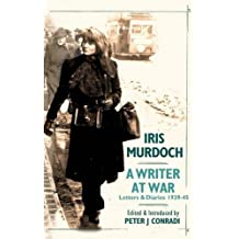 Iris Murdoch - A Writer at War: The Letters and Diaries of Iris Murdoch: 1939-1945 by Peter Conradi (2010-01-21)