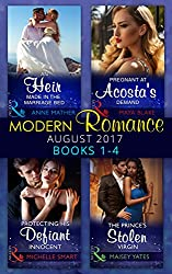 Modern Romance Collection: August 2017 Books 1 - 4: An Heir Made in the Marriage Bed / The Prince's Stolen Virgin / Protecting His Defiant Innocent / Pregnant ... Demand (Mills & Boon e-Book Collections)
