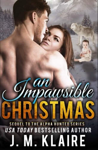 An Impawsible Christmas: Sequel To The Alpha Hunted Series: Volume 6