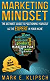 Marketing Mindset: The Ultimate Guide to Positioning Yourself as the Expert in Your Niche (English Edition)