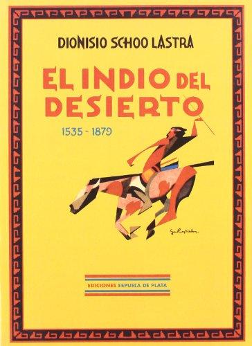 El Indio Del Desierto (Facsímiles Espuela de Plata) por Dionisio Schoo Lastra