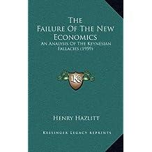 The Failure of the New Economics: An Analysis of the Keynesian Fallacies (1959) by Henry Hazlitt (2010-09-10)