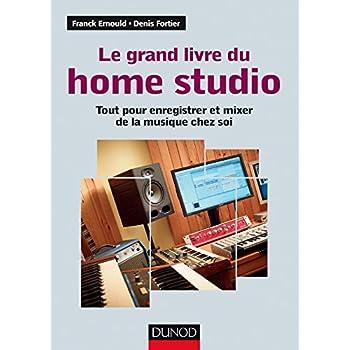 Le grand livre du home studio - Tout pour enregistrer et mixer de la musique chez soi