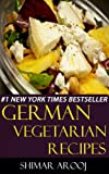 Top 30 GERMAN VEGETARIAN Recipes in Just And Only 3 Steps (English Edition)