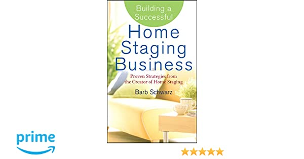 Building A Successful Home Staging Business: Proven Strategies From The  Creator Of Home Staging: Amazon.de: Barb Schwarz: Fremdsprachige Bücher