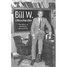 Bill W. A Different Kind of Hero: The Story of Alcoholics Anonymous