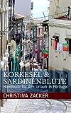 Korkesel & Sardinenblüte: Handbuch für den Urlaub in Portugal - Christina Zacker