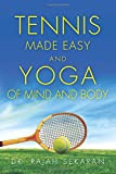 Tennis Made Easy and Yoga of Mind and Body