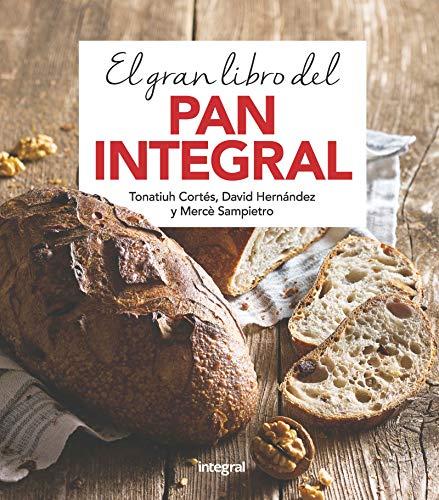 El gran libro del pan integral (ALIMENTACION) por TONATIUH CORTES ORTIZ