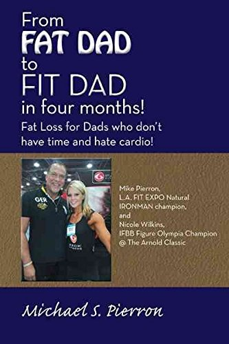 [(From Fat Dad to Fit Dad in Four Months! : Fat Loss for Dad's Who Don't Have Time and Hate Cardio!)] [By (author) Michael S Pierron] published on (May, 2012)
