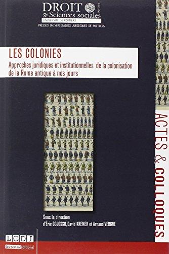 Les colonies : Approches juridiques et institutionnelles de la colonisation de la Rome antique à nos jours
