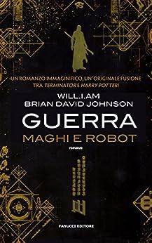Guerra. Maghi e Robot (Fanucci Editore) di [Will.i.am, Johnson, Brian David]