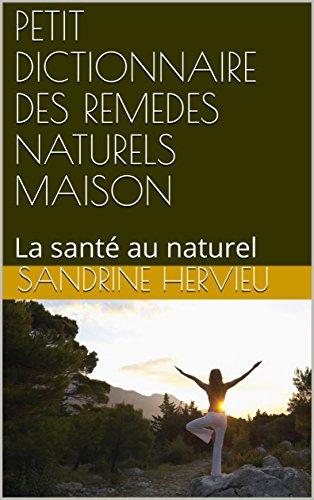 PETIT DICTIONNAIRE DES REMEDES NATURELS MAISON: La santé au naturel par  Sandrine HERVIEU
