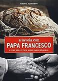 A tavola con papa Francesco. Il cibo nella vita di Jorge Mario Bergoglio
