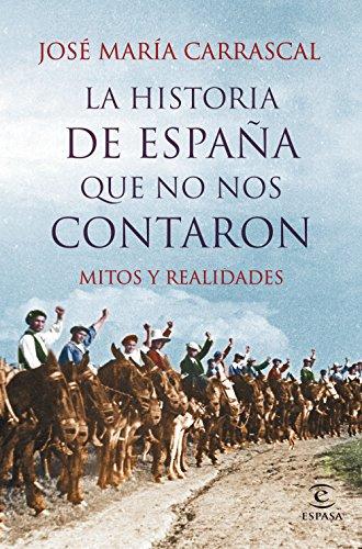 La historia de España que no nos contaron: Mitos y realidades por José María Carrascal