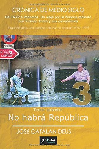 No habrá tercera república (2ª serie de Crónica de medio siglo. Del FRAP a Podemos)