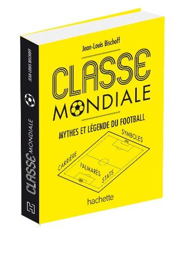 Classe mondiale: Mythes et lgendes du football