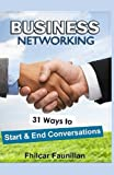 Business Networking: 31 Ways to Start Conversations and End Conversations to Make Sure You Gather Contact Info and Keep in Touch