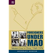 Foreigners Under Mao: Western Lives in China, 1949-1976