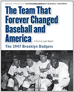 The Team That Forever Changed Baseball and America: The 1947 Brooklyn Dodgers (Memorable Teams in Baseball History) (English Edition) par [Society for American Baseball Research (SABR)]
