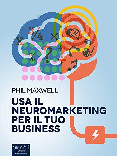 Usa il neuromarketing per il tuo business (Italian Edition) de [Maxwell, Phil