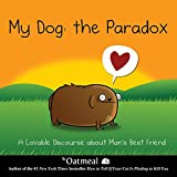 #4: My Dog: The Paradox: A Lovable Discourse about Man's Best Friend (The Oatmeal)