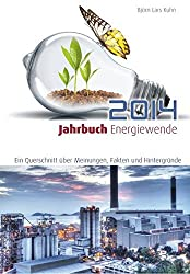 Jahrbuch Energiewende 2014: Ein Querschnitt über Meinungen, Fakten und Hintergründe by Björn Lars Kuhn (2015-01-27)