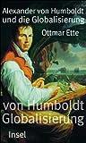 Alexander von Humboldt und die Globalisierung: Das Mobile des Wissens - Ottmar Ette