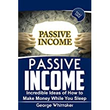 Passive Income: Incredible Ideas of How to Make Money While You Sleep, Part One (Online Business, Passive Income, Entrepreneur, Financial Freedom Book 1) (English Edition)