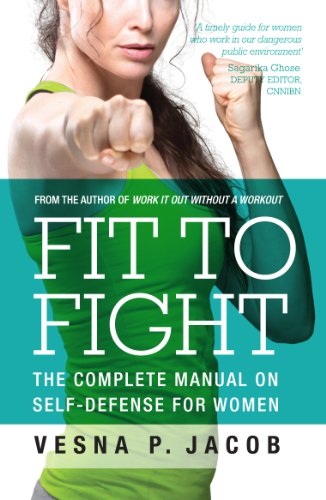 Fit to Fight: The Complete Manual on Self-defense for Women por P. Jacob Vesna