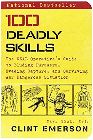 100 Deadly Skills: The SEAL Operative's Guide to Eluding Pursuers, Evading Capture, and Surviving Any Dangerous Situation