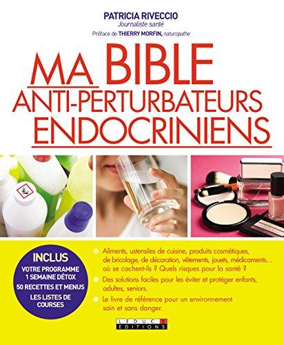 Ma bible anti-perturbateurs endocriniens : Le guide le plus complet pour se protéger des toxiques au quotidien !