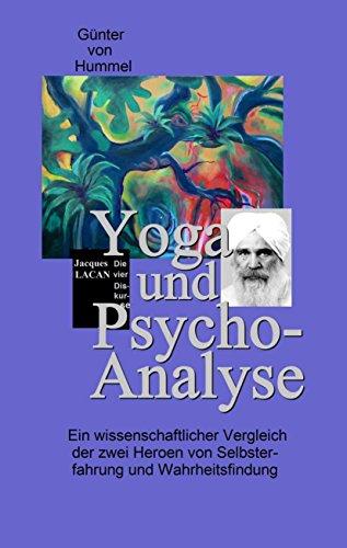 Yoga und Psychoanalyse: Ein wissenschaftlicher Vergleich der zwei Heroen von Selbsterfahrung und Wahrheitsfindung